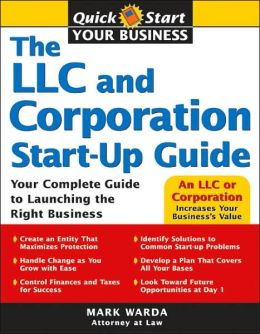 The LLC and Corporation Start-up Guide: Your Complete Guide to Launching the Right Business