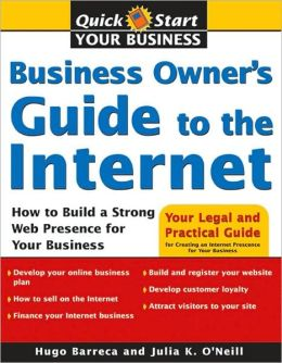 Business Owner's Guide to the Internet: How to Build a Strong Web Presence for Your Business