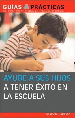 Ayude a sus hijos a tener exito en la escuela (Help Your Children Succeed in School)