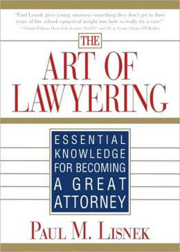 Art of Lawyering: Essential Knowledge for Becoming a Great Attorney
