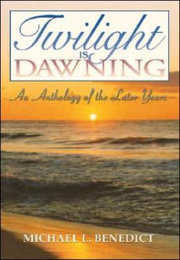 Twilight Is Dawning: An Anthology of the Later Years
