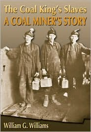 The Coal King Slaves: A Coal Miner's Story