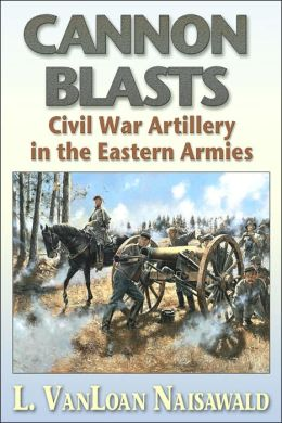 Canon Blasts: Civil War Artillery in the Eastern Armies