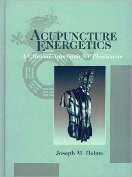 Acupuncture Energetics: A Clinical Approach for Physicians