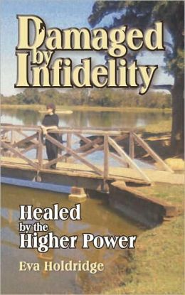 Damaged by Infidelity: Healed by the Higher Power