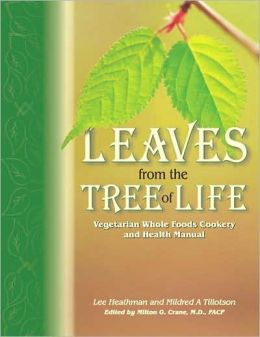 Leaves from the Tree of Life: Vegetarian Whole Foods Cookery and Health Manual