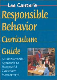 Lee Canter's Teaching Responsible Behavior Curriculum Guide