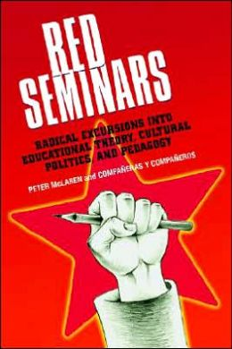 Red Seminars: Radical Excursions into Educational Theory, Cultural Politics, and Pedagogy