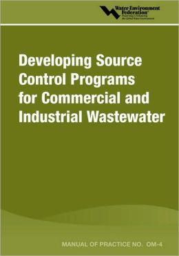 Developing Source Control Programs For Commercial And Industrial Wastewater - Mop Om-4