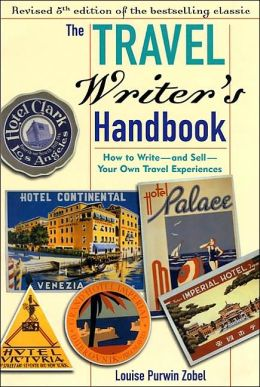Travel Writer's Handbook: How to Write and Sell Your Own Travel Experiences