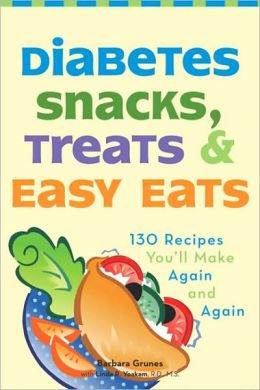 Diabetes Snacks, Treats, and Easy Eats: 130 Recipes You'll Make Over and Over Again