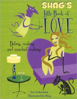 Shag's Little Book of Love: Dating, Mating, and Mischief Making