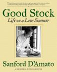 Book Cover Image. Title: Good Stock:  Life on a Low Simmer, Author: Sanford D'Amato