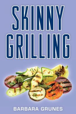 Skinny Grilling: Over 100 inventive low-fat recipes for meats, fish, poultry, vegetables & desserts