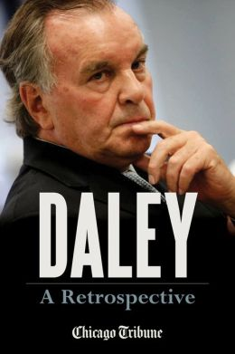 Daley: A Retrospective: A Historical Exploration of Former Chicago Mayor Richard M. Daley