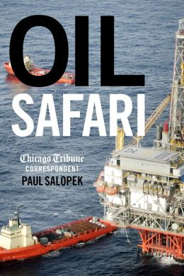 Oil Safari: In Search of the Source of America's Fuel