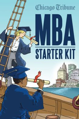 MBA Starter Kit: Your Guide to Options, Finances and Value in a Master of Business Administration Degree in Chicago