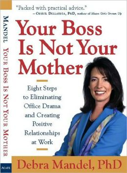 Your Boss Is Not Your Mother: Eight Steps to Eliminating Office Drama and Creating Positive Relationships at Work