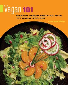 Vegan 101: Master Vegan Cooking with 101 Great Recipes