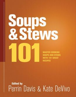 Soups & Stews 101: Master Soups and Stews with 101 Great Recipes