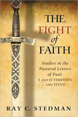 The Fight of Faith: Studies in the Pastoral Letters of Paul: I and II Timothy and Titus
