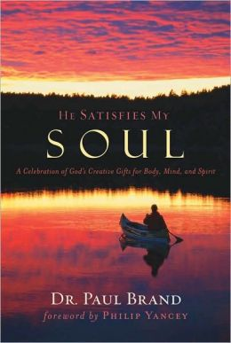 He Satisfies My Soul: A Celebration of God's Creative Gifts for Body, Mind, and Spirit