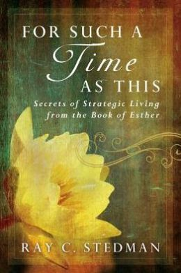 For Such a Time as This: Secrets of Strategic Living from the Book of Esther
