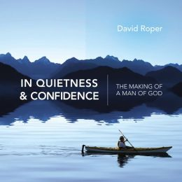 In Quietness and Confidence: The Making of a Man of God