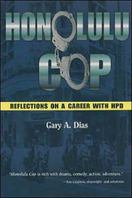 Honolulu Cop: Reflections on a Career with HPD