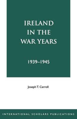 Ireland in the War Years 39-45