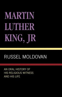 Martin Luther King, Jr.: A History of His Religious Witness and of His Life