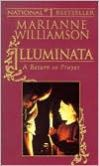 Book Cover Image. Title: Illuminata - A Return to Prayer, Author: Marianne Williamson