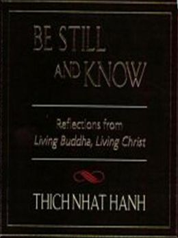 Be Still and Know: Reflections from Living Buddha, Living Christ