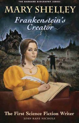 Mary Shelley: Frankenstein's Creator - The First Science Fiction Writer