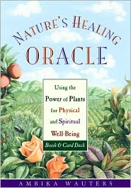 Nature's Healing Oracle: Using the Power of Plants for Physical and Spiritual Well-Being