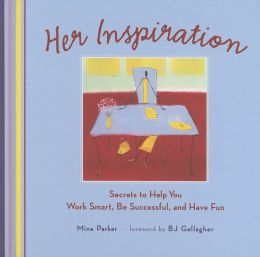 Her Inspiration: Secrets to Help You Work Smart, Be Successful, and Have Fun