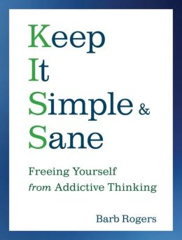 Keep It Simple and Sane: Freeing Yourself from Addictive Thinking