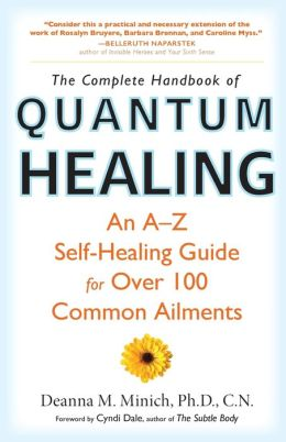 Complete Handbook of Quantum Healing, The: An A-Z Self-Healing Guide for Over 100 Common Ailments Deanna M. Minich and Cyndi Dale