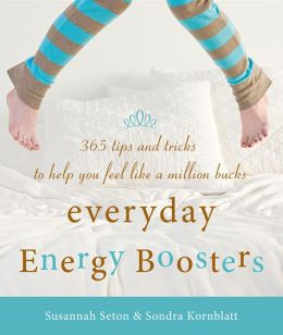 Everyday Energy Boosters: 365 Tips and Tricks to Help You Feel Like a Million Bucks