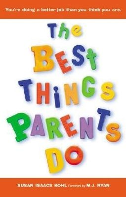 The Best Things Parents Do: Ideas and Insights from Real-World Parents