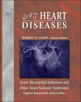 Atlas of Heart Diseases: Acute Myocardial Infarction and Other Acute Ischemic Syndromes