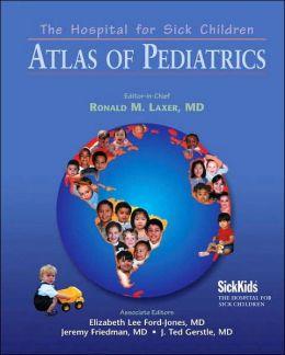 The Hospital for Sick Children Atlas of Pediatrics