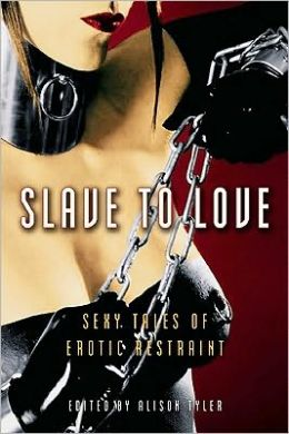 Slave to Love: Sexy Tales of Erotic Restraint