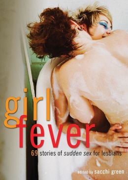 Girl Fever: 69 Stories of Sudden Sex for Lesbians