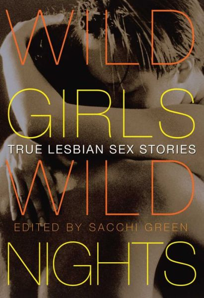 Wild Girls, Wild Nights: True Lesbian Sex Stories