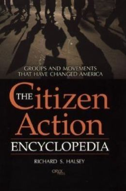 Citizen Action Encyclopedia: Groups and Movements That Have Changed America