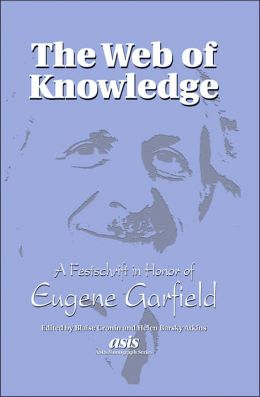 Web of Knowledge: A Festschrift in Honor of Eugene Garfield