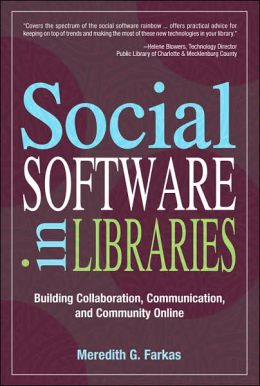 Social Software in Libraries: Building Collaboration, Communication, and Community Online