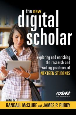 The New Digital Scholar : Exploring and Enriching the Research and Writing Practices of Nextgen Students