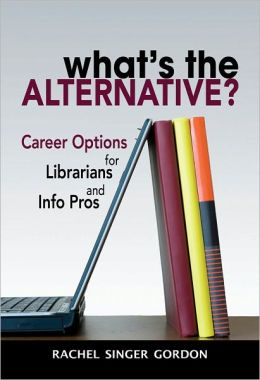 What's the Alternative?: Career Options for Librarians and Info Pros